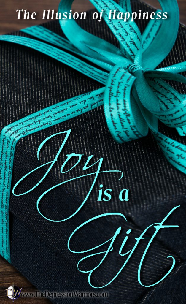 Joy is a Gift - The illusion of happiness - The Depression Warriors