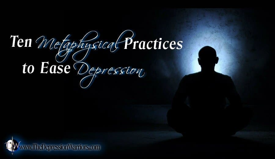 Ten Metaphysical Practices to Ease Depression
